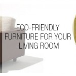 Eco-Friendly Furniture for Your Living Room
